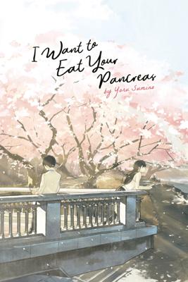 I Want to Eat Your Pancreas (Light Novel) - Yoru Sumino