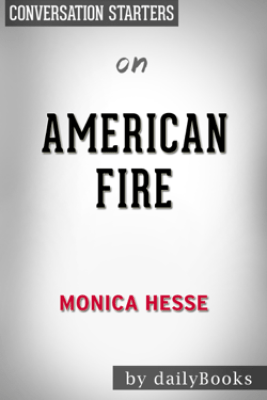 American Fire: Love, Arson, and Life in a Vanishing Land by Monica Hesse: Conversation Starters - dailyBooks
