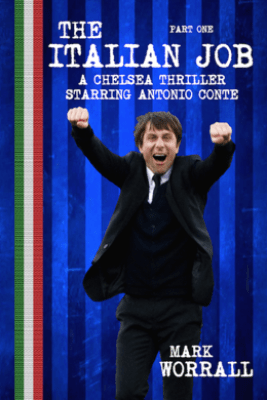 The Italian Job A Chelsea Thriller Starring Antonio Conte Part One - Mark Worrall
