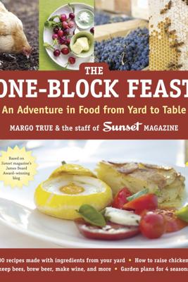 The One-Block Feast - Margo True & Staff of Sunset Magazine