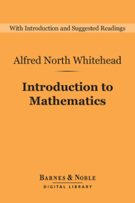 Introduction to Mathematics (Barnes & Noble Digital Library) - Alfred North Whitehead
