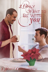 I Only Want to Be With You - J. Scott Coatsworth pdf download