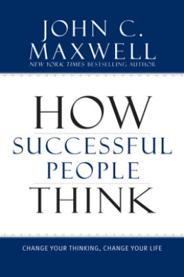 How Successful People Think - John C. Maxwell