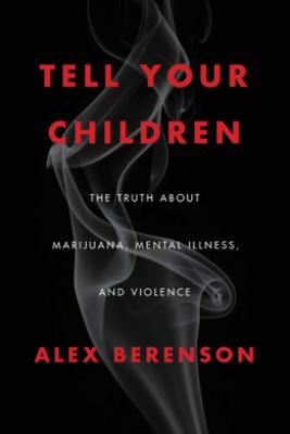 Tell Your Children - Alex Berenson