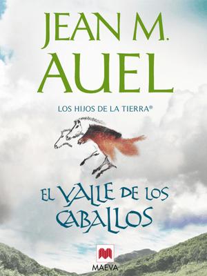 El valle de los caballos - Jean Marie Auel pdf download