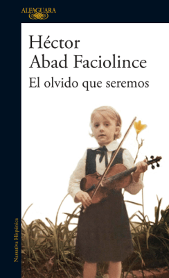 El olvido que seremos - Héctor Abad Faciolince pdf download