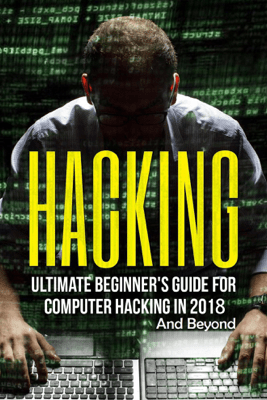 Hacking: Ultimate Beginner's Guide for Computer Hacking in 2018 and Beyond - Dexter Jackson