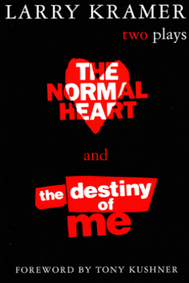 The Normal Heart and the Destiny of Me - Larry Kramer