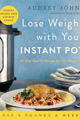 Lose Weight with Your Instant Pot - Audrey Johns