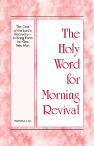 The Holy Word for Morning Revival - The Goal of the Lord's Recovery—to Bring Forth the One New Man - Witness Lee pdf download