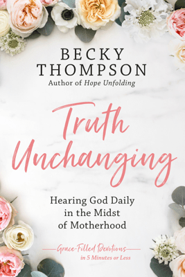 Truth Unchanging - Becky Thompson