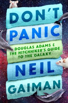 Don't Panic - Neil Gaiman