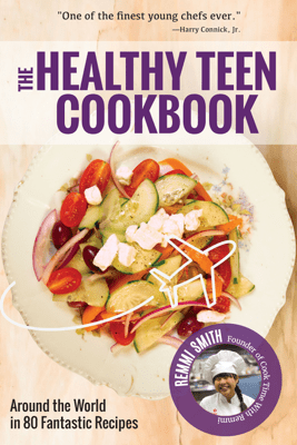 The Healthy Teen Cookbook - Remmi Smith