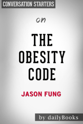 The Obesity Code by Dr. Jason Fung  Conversation Starter - Daily Books