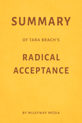 Summary of Tara Brach's Radical Acceptance by Milkyway Media - Milkyway Media