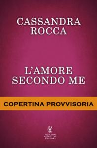L'amore secondo me - Cassandra Rocca pdf download