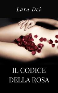 Il codice Della Rosa - Lara Dei pdf download