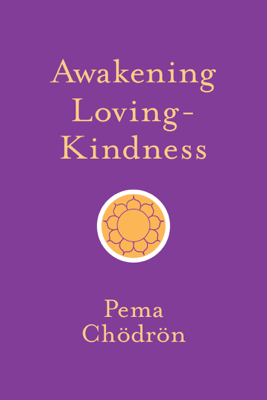 Awakening Loving-Kindness - Pema Chödrön