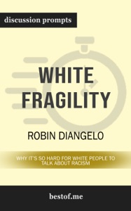 White Fragility: Why It's So Hard for White People to Talk About Racism by Robin Diangelo (Discussion Prompts) - bestof.me pdf download
