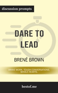 Dare to Lead: Brave Work. Tough Conversations. Whole Hearts. by Brené Brown (Discussion Prompts) - bestof.me pdf download