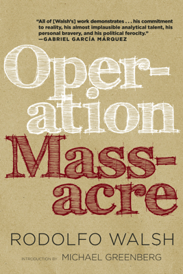 Operation Massacre - Rodolfo Walsh, Ricardo Piglia & Daniella Gitlin
