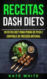 Receitas: DASH Diets: Receitas diet para perda de peso e controle de pressão arterial - Kate White pdf download