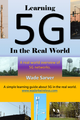 Learning 5G in the Real World - Wade Sarver