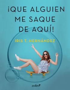 Que alguien me saque de aquí - Iris T. Hernández pdf download