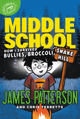 Middle School: How I Survived Bullies, Broccoli, and Snake Hill - James Patterson, Chris Tebbetts & Laura Park