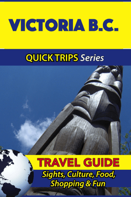 Victoria B.C. Travel Guide (Quick Trips Series) - Melissa Lafferty