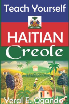Teach Yourself Haitian Creole - Yeral E. Ogando