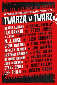Twarzą w twarz - Michael Connelly, Lincoln Child, David Baldacci, Lee Child, Douglas Preston, Dennis Lehane, Ian Rankin, James Rollins, Jeffrey Deaver & Joseph Finder pdf download