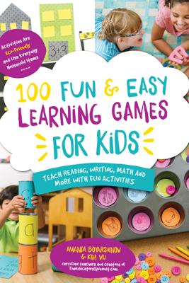 100 Fun & Easy Learning Games for Kids - Amanda Boyarshinov & Kim Vij