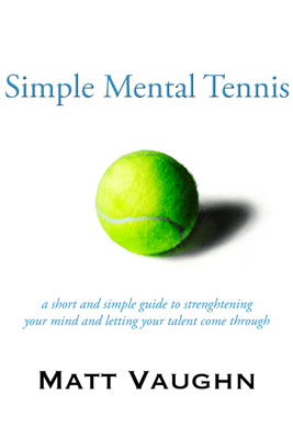 Simple Mental Tennis - Matt Vaughn