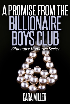 A Promise from the Billionaire Boys Club - Cara Miller pdf download