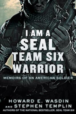 I Am a SEAL Team Six Warrior - Howard E. Wasdin & Stephen Templin