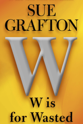 W Is for Wasted - Sue Grafton