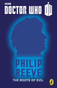 Doctor Who: The Roots of Evil - Philip Reeve pdf download