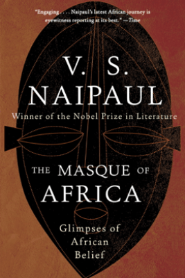 The Masque of Africa - V. S. Naipaul