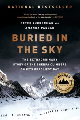 Buried in the Sky: The Extraordinary Story of the Sherpa Climbers on K2's Deadliest Day - Peter Zuckerman & Amanda Padoan