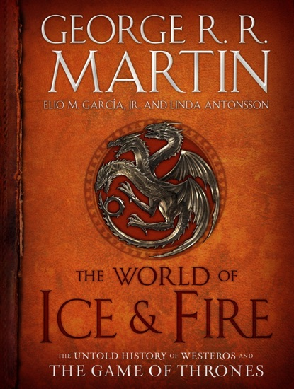 The World of Ice & Fire by George R.R. Martin, Elio Garcia & Linda Antonsson PDF Download