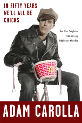In Fifty Years We'll All Be Chicks - Adam Carolla