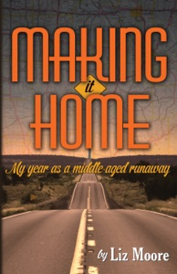 Making It Home: My year as a middle-aged runaway - Liz Moore pdf download