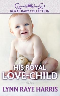 His Royal Love-Child - Lynn Raye Harris pdf download