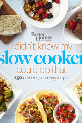 Better Homes and Gardens I Didn't Know My Slow Cooker Could Do That - Better Homes and Gardens