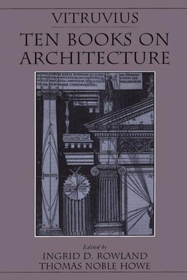 Vitruvius: Ten Books on Architecture - Vitruvius, Ingrid D. Rowland & Thomas Noble Howe