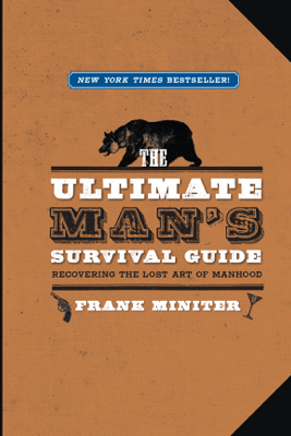 The Ultimate Man's Survival Guide - Frank Miniter