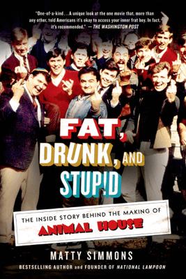 Fat, Drunk, and Stupid - Matty Simmons