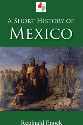 A Short History of Mexico - Reginald Enock