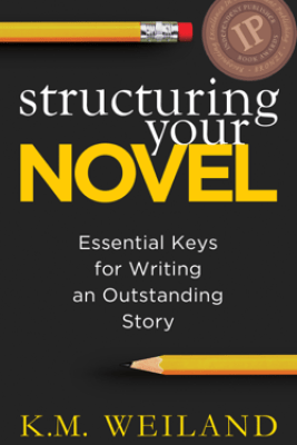 Structuring Your Novel: Essential Keys for Writing an Outstanding Story - K.M. Weiland